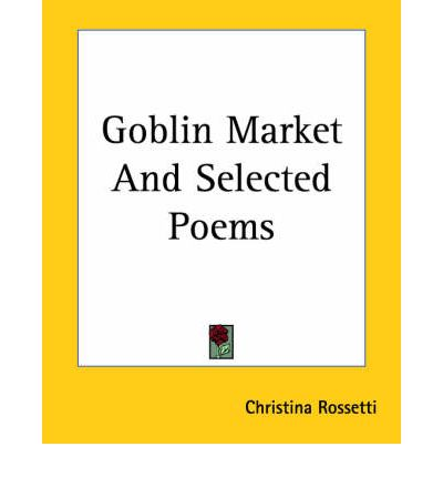 goblin market poetry The poetry of goblin market and other poems was immediately recognized as a significant contribution to english literature, and it set the tone for christina rossetti's later writing: her .