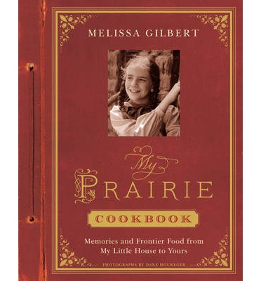 My Prairie Cookbook : Memories and Frontier Food from My Little House to Yours
