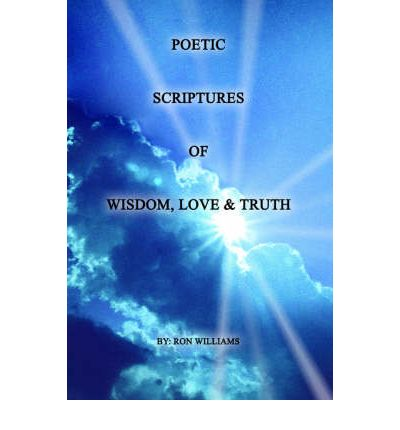 Poetic Scriptures of Wisdom, Love and Truth