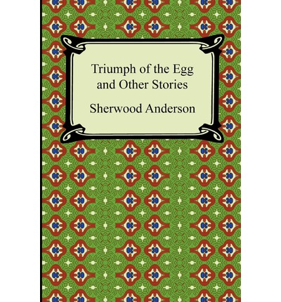 sherwood andersons the egg analysis essay This lesson will explore the life and work of sherwood anderson anderson's short story collections were what would define his positive reputation and include triumph of the egg: a book of impressions from american anderson also composed a handful of essays, which include the.