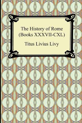 The History of Rome (Books XXXVII-CXL)