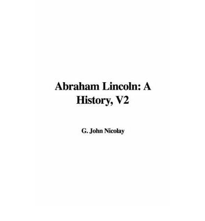 Ebook ita download gratuito torrent Abraham Lincoln : A History, V2 by John George Nicolay, John Hay 9781421982199 PDF RTF