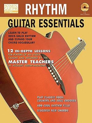 Rhythm Guitar Essentials : Learn to Play Rock-Solid Rhythm and Expand Your Chord Vocabulary