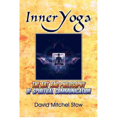 Inner-Yoga : The Art and Philosophy of Spiritual Communication