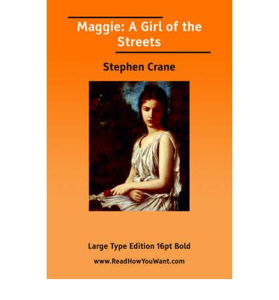 an analysis of stephen cranes book maggie a girl of the street Stephen crane was a 19th-century american writer best known for his novels 'the red badge of courage' and 'maggie: a girl of the streets' synopsis one of america's most influential realist writers, stephen crane, born in new jersey on november 1, 1871, produced works that have been credited with establishing the foundations of modern american naturalism.