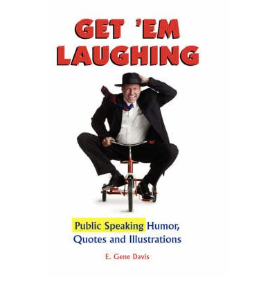 Get 'Em Laughing : Public Speaking Humor, Quotes and Illustrations