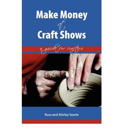 Make money at craft shows russ searle 9781425177164 for Make crafts at home for money