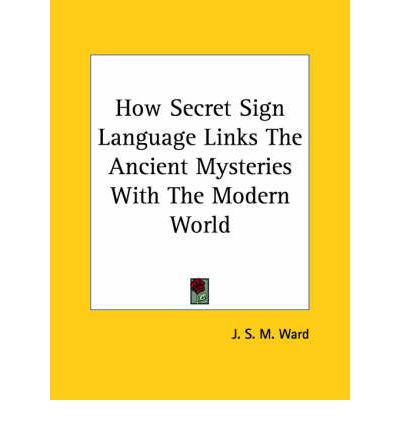 How Secret Sign Language Links the Ancient Mysteries with the Modern World