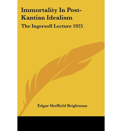 Immortality in Post-Kantian Idealism : The Ingersoll Lecture 1925