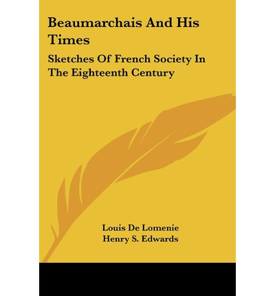 Beaumarchais and His Times : Sketches of French Society in the Eighteenth Century