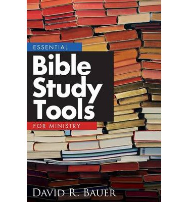 Essential Bible Study Tools for Ministry: David R. Bauer ...