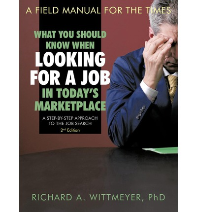 What You Should Know When Looking for a Job in Today's Marketplace : A Step by Step Approach to the Job Search A Field Manual For The Times