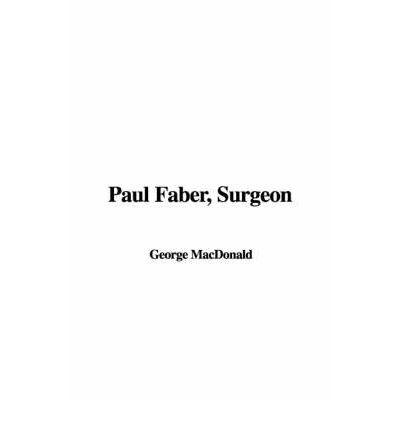 Descarga gratuita de libros de texto en inglés Paul Faber, Surgeon by George Mac Donald (Literatura española) PDF DJVU FB2