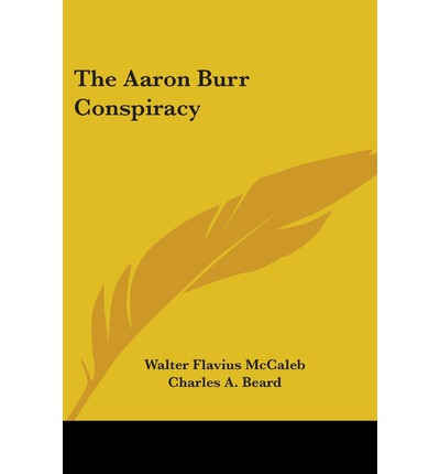"""an introduction to the history of the burr conspiracy I introduction the events surrounding the """"burr conspiracy"""" were among the first tests of the effectiveness of the united states democracy."""