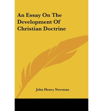 an essay on the development of christian doctrine An essay on the development of christian doctrine - ebook written by john henry cardinal newman read this book using google play books app on.