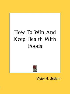 How to Win and Keep Health with Foods