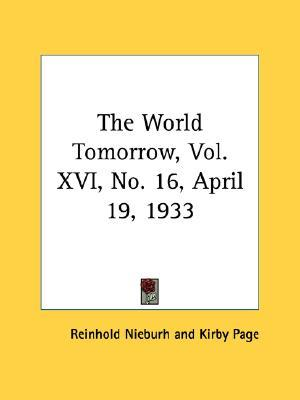 The World Tomorrow, Vol. XVI, No. 16, April 19, 1933