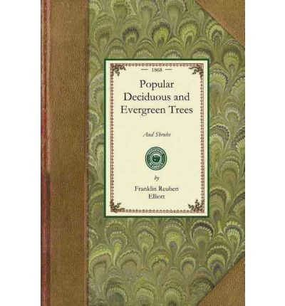 Popular Deciduous and Evergreen Trees : For Planting in Parks, Gardens, Cemetaries, Etc., Etc.