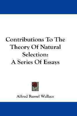 contributions to the theory of natural selection a series of essays The item contributions to the theory of natural selection : a series of essays, london, new york, macmillan, 1870 represents a specific, individual, material.