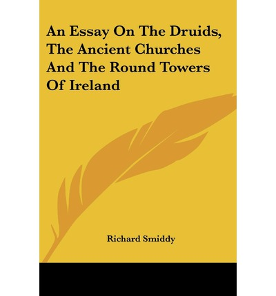 druids essay The essay on druidism by philip shallcrass is probably one of the weakest in the  book - he presents no clear picture of modern druidry, and.