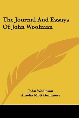 the journal and essays of john woolman Memoir of john woolman principally extracted from a journal of his life and travels by: woolman, john, 1720-1772 published: (1822.