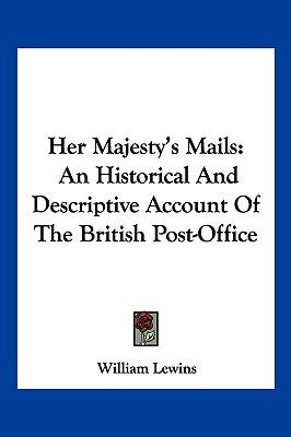 Kostenloser Hörbuch-Download Hörbuch Her Majestys Mails : An Historical and Descriptive Account of the British Post-Office by William Lewins auf Deutsch