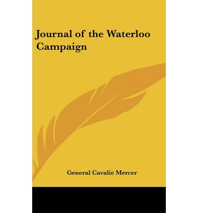 the waterloo campaign Vol 2: journal of the waterloo campaign, kept throughout the campaign of 1815.