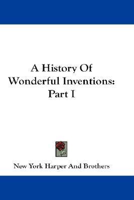 A History of Wonderful Inventions : Part I