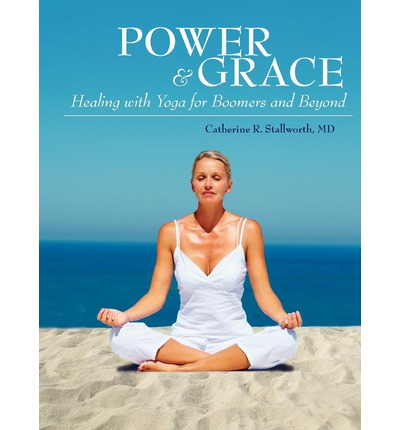 Power and Grace : Healing with Yoga for Boomers and Beyond
