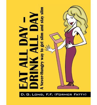 Eat All Day - Drink All Day : A Never-Hungry Way to Get Slim and Stay Slim