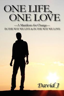 Ebooks Foren kostenlos herunterladen One Life, One Love : A Manifesto for Change, in the Way We Live & in the Way We Love by David J DJVU