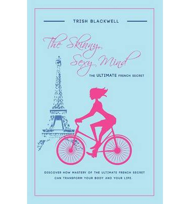 The Skinny, Sexy Mind : The Ultimate French Secret