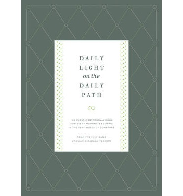 Daily Light on the Daily Path : The Classic Devotional Book for Every Morning and Evening in the Very Words of Scripture