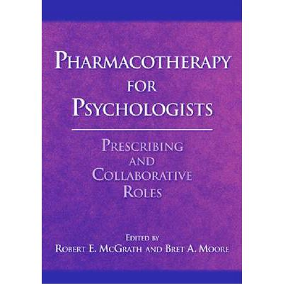 Pharmacotherapy for Psychologists : Prescribing and Collaborative Roles