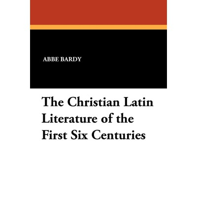 Downloader di libri di Google per cellulari Android The Christian Latin Literature of the First Six Centuries (Italian Edition) PDF FB2 iBook by Abbe Bardy 9781434412836