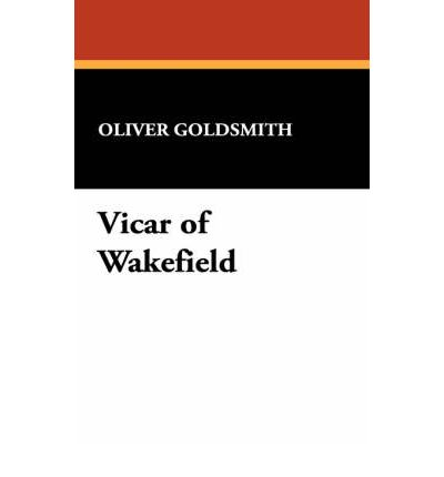 oliver goldsmith the vicar of wakefield Oliver goldsmith  the vicar of wakefield is supposed to be a satire, an ever  gentle one in  so i understand the ironies at work in the vicar of wakefield.