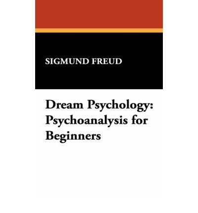 dream psychology sigmund freud Freud (1900) considered dreams to be the royal road to the unconscious as it is  in dreams that the ego's defenses are lowered.