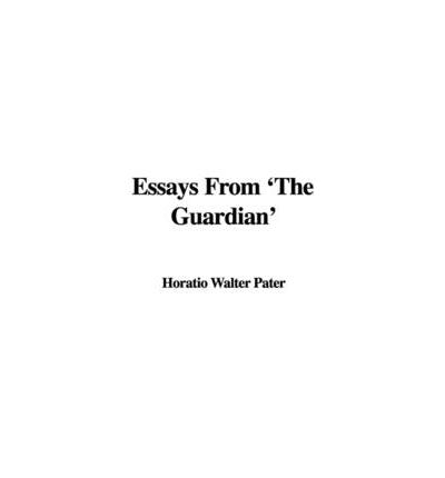 essays from the guardian walter pater Essays from 'the guardian' has 2 ratings and 0 reviews there is surely something of natural magic in that the wilder capacity of the mountains is brou.
