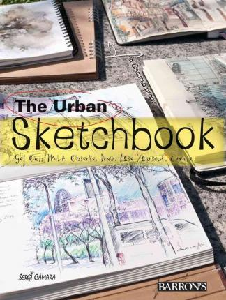 The Urban Sketchbook : Get Out, Walk, Observe, Draw, Lose Yourself, Create