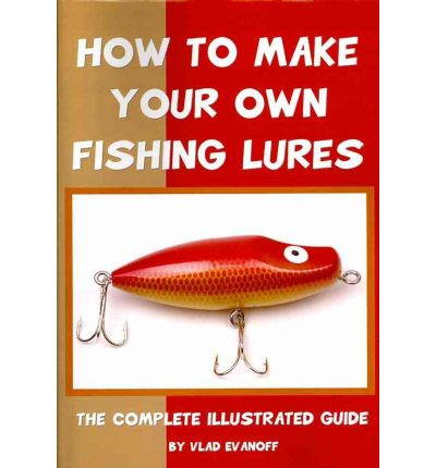 how to make your own fishing lures vlad evanoff
