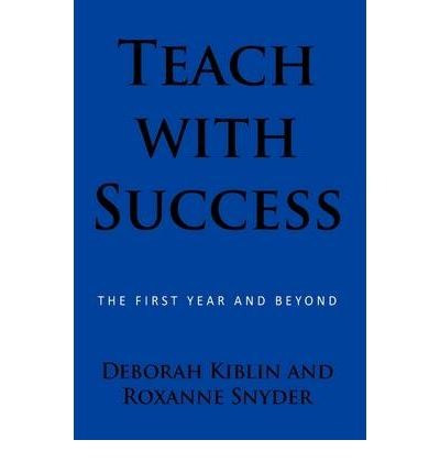 Teach with Success : The First Year and Beyond
