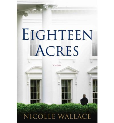 Eighteen Acres by Nicolle Wallace (2011, Paperback) HH1557