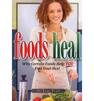 Foods Heal : Why Certain Foods Help You Feel Your Best