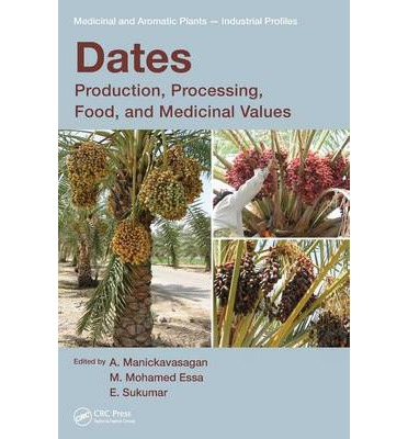 Dates : Production, Processing, Food, and Medicinal Values