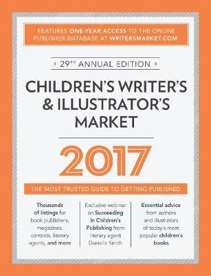 Children's Writer's & Illustrator's Market 2017 : The Most Trusted Guide to Getting Published