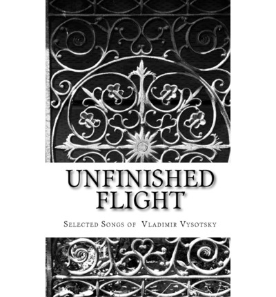 Unfinished Flight : Selected Songs of Vladimir Vysotsky