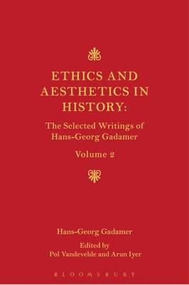 Ethics and Aesthetics in History: Volume II : The Selected Writings of Hans-Georg Gadamer