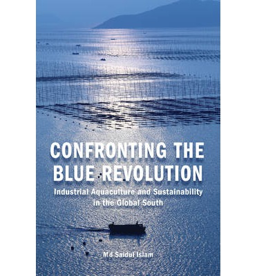 Confronting the Blue Revolution : Industrial Aquaculture and Sustainability in the Global South