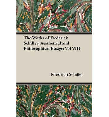 aesthetical essay frederick philosophical schiller works Aesthetical and philosophical essays ebook by schiller friedrich and a great selection of similar used, new and collectible books available now at abebookscom.