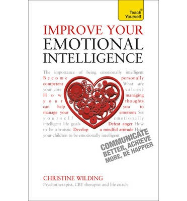 Improve Your Emotional Intelligence - Communicate Better, Achieve More, be Happier: Teach Yourself